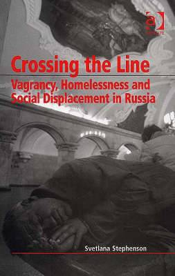 Crossing the Line: Vagrancy, Homelessness and Social Displacement in Russia