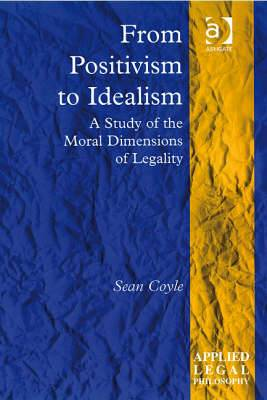 From Positivism to Idealism: A Study of the Moral Dimensions of Legality