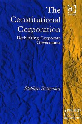 The Constitutional Corporation: Rethinking Corporate Governance