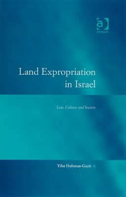 Land Expropriation in Israel: Law, Culture and Society