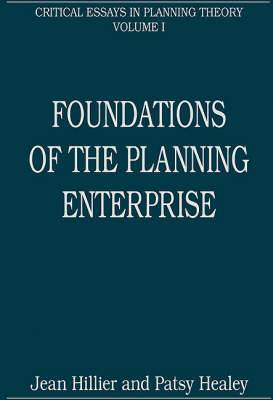 Foundations of the Planning Enterprise: Critical Essays in Planning Theory: Volume 1