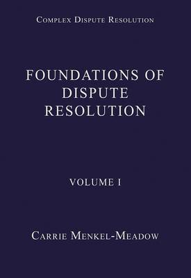 Foundations of Dispute Resolution: Volume I
