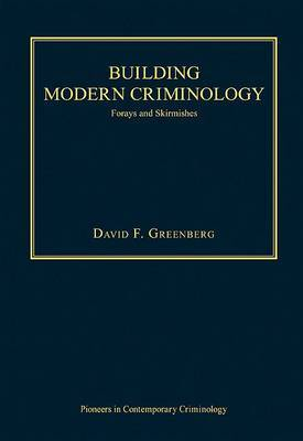Building Modern Criminology: Forays and Skirmishes