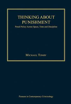 Thinking About Punishment: Penal Policy Across Space, Time and Discipline