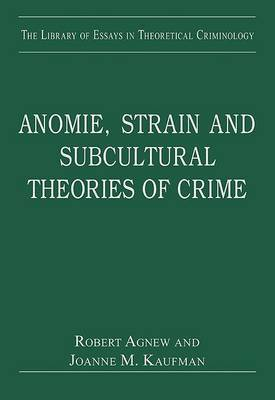 Anomie, Strain and Subcultural Theories of Crime