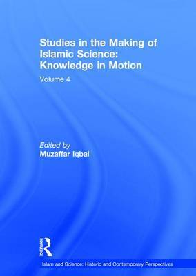 Studies in the Making of Islamic Science: Knowledge in Motion: Volume 4