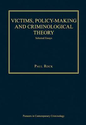 Victims, Policy - Making and Criminological Theory: Selected Essays