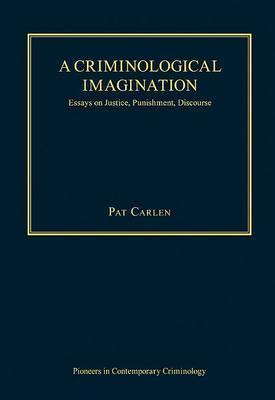 A Criminological Imagination: Essays on Justice, Punishment, Discourse