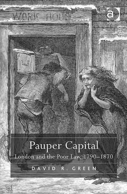 Pauper Capital: London and the Poor Law, 1790-1870