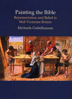 Painting the Bible: Representation and Belief in Mid-Victorian Britain