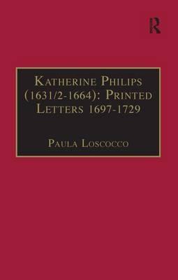 Katherine Philips (1631/2-1664): Printed Letters 1697-1729: Printed Writings 1641-1700: Part 3, Volume 3