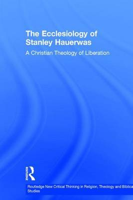 The Ecclesiology of Stanley Hauerwas: A Christian Theology of Liberation