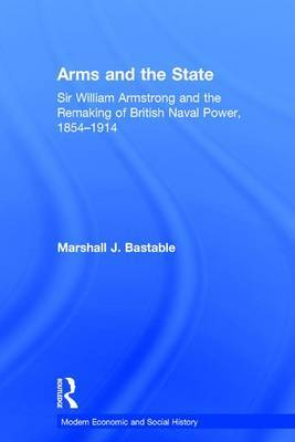 Arms and the State: Sir William Armstrong and the Remaking of British Naval Power, 1854-1914