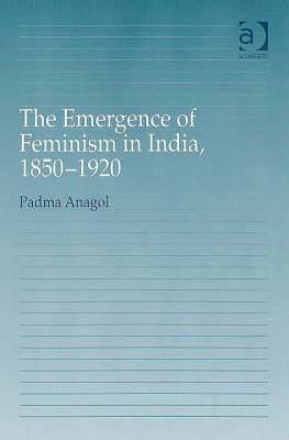 The Emergence of Feminism in India, 1850 - 1920