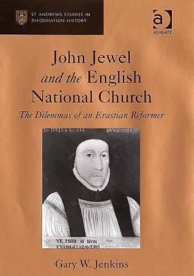 John Jewel and the English National Church: The Dilemmas of an Erastian Reformer