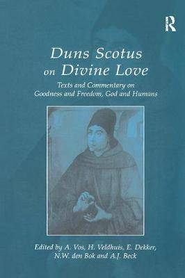 Duns Scotus on Divine Love: Texts and Commentary on Goodness and Freedom, God and Humans
