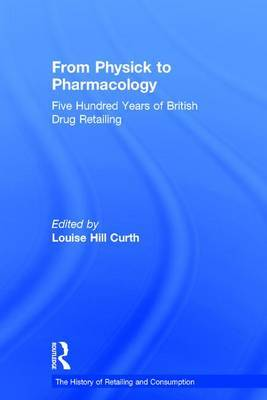 From Physick to Pharmacology: Five Hundred Years of British Drug Retailing