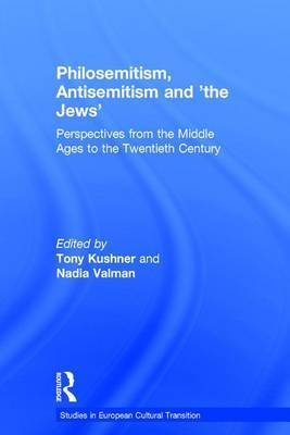 Philosemitism, Antisemitism and 'The Jews': Perspectives from the Middle Ages to the Twentieth Century