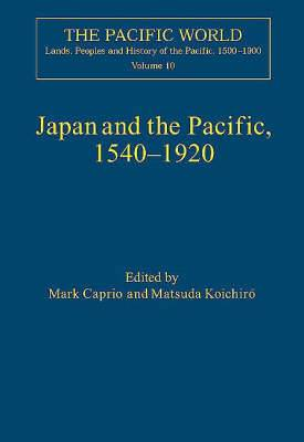 Japan and the Pacific, 1540-1920: Threat and Opportunity: Vol. 10