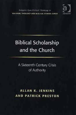 Biblical Scholarship and the Church: A Sixteenth Century Crisis of Authority