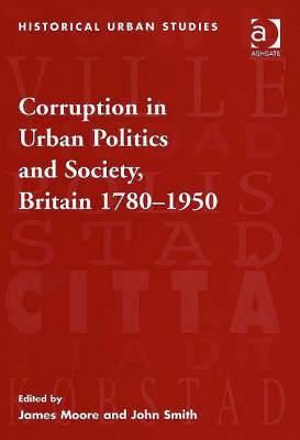 Corruption in Urban Politics and Society, Britain 1780-1950