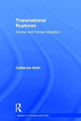Transnational Ruptures: Gender and Forced Migration