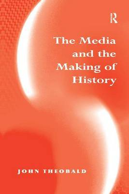 The Media and the Making of History