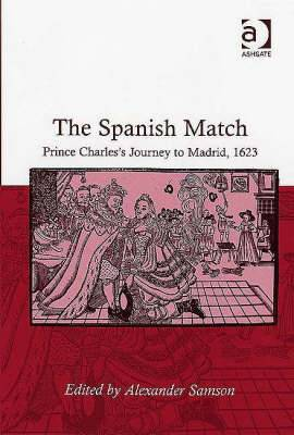 The Spanish Match: Prince Charles's Journey to Madrid, 1623