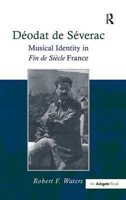 Deodat de Severac: Musical Identity in Fin de Siecle France