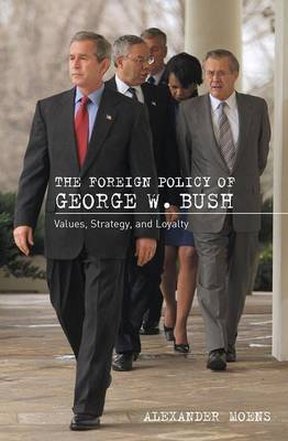 The Foreign Policy of George W. Bush: Values, Strategy and Loyalty