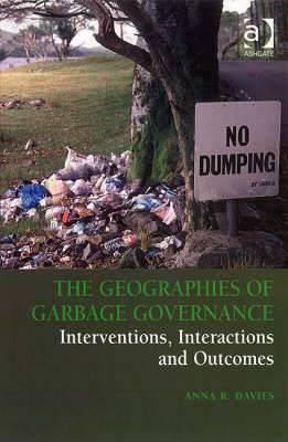 The Geographies of Garbage Governance: Interventions, Interactions and Outcomes
