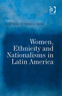 Women Ethnicity and Nationalisms in Latin America