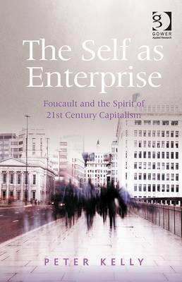 The self as enterprise: Foucault and the Spirit of 21st Century Capitalism
