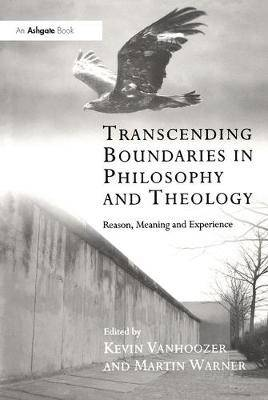 Transcending Boundaries in Philosophy and Theology: Reason Meaning and Experience