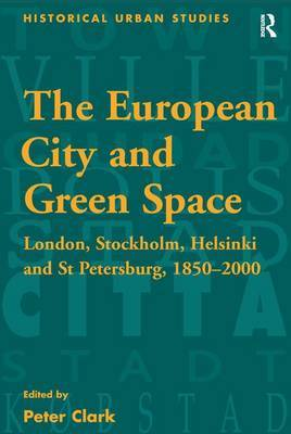 The European City and Green Space: London, Stockholm, Helsinki and St Petersburg, 1850-2000