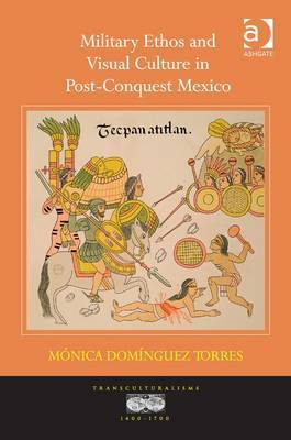 Military Ethos and Visual Culture in Post-Conquest Mexico