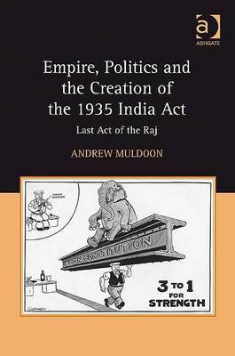 Empire, Politics and the Creation of the 1935 India Act: Last Act of the Raj
