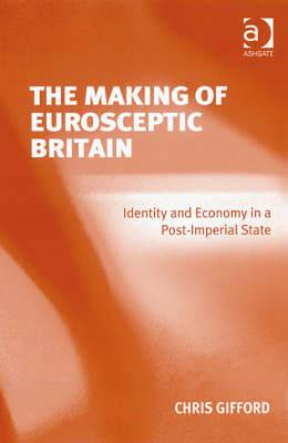 The Making of Eurosceptic Britain: Identity and Economy in a Post-imperial State
