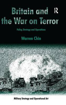 Britain and the War on Terror: Policy, Strategy and Operations