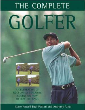 The Complete Golfer: A Celebration of Golf and a Complete Course on How to Play the Game