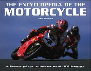 The Encyclopedia of the Motorcycle: An Illustrated Guide to the Classic Marques with 600 Photographs