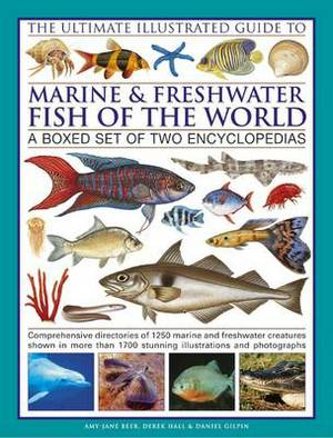 The Ultimate Illustrated Guide to Marine and Freshwater Fish of the World: a Boxed Set of Two Encyclopedias : Comprehensive Directories of 1250 Marine and Freshwater Creatures Shown in More Than 1700 Stunning Illustrations and Photographs