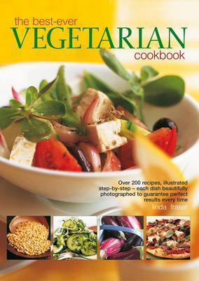 Best-ever Vegetarian: Over 200 Recipes, Illustrated Step-by-step - Each Dish Beautifully Photographed to Guarantee Perfect Results Every Time
