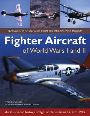 Fighter Aircraft of World Wars I and II: an Illustrated History of Fighter Planes from 1914 to 1945