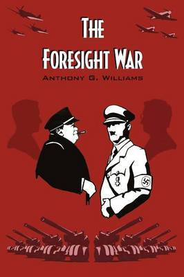 The Foresight War: An Alternative History of World War 2
