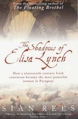 The Shadows of Elisa Lynch: How a Nineteenth-century Irish Courtesan Became the Most Powerful Woman in Paraguay