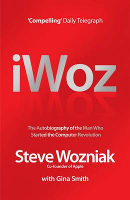 I, Woz: Computer Geek to Cult Icon - Getting to the Core of Apple's Inventor