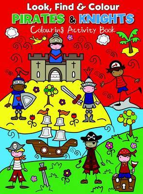 Look Find and Colour - Pirates and Knights: Colourful Activity Book