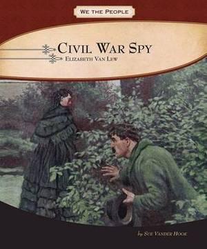 Civil War Spy: Elizabeth Van Lew