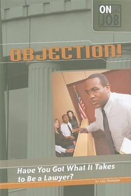 Objection!: Have You Got What It Takes to Be a Lawyer?